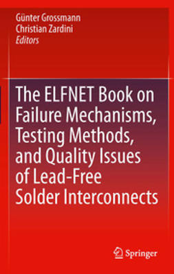 Grossmann, Günter - The ELFNET Book on Failure Mechanisms, Testing Methods, and Quality Issues of Lead-Free Solder Interconnects, ebook