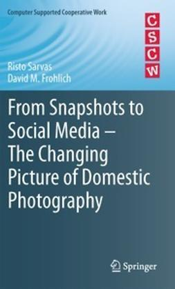 Sarvas, Risto - From Snapshots to Social Media - The Changing Picture of Domestic Photography, ebook
