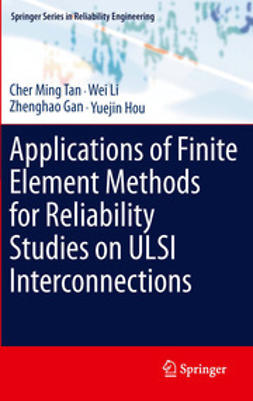 Tan, Cher Ming - Applications of Finite Element Methods for Reliability Studies on ULSI Interconnections, ebook