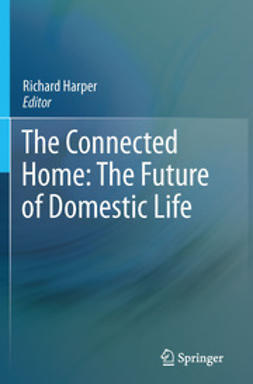Harper, Richard - The Connected Home: The Future of Domestic Life, ebook