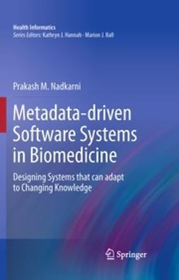 Nadkarni, Prakash M. - Metadata-driven Software Systems in Biomedicine, ebook