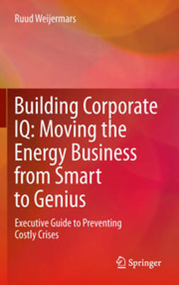 Weijermars, Ruud - Building Corporate IQ – Moving the Energy Business from Smart to Genius, ebook