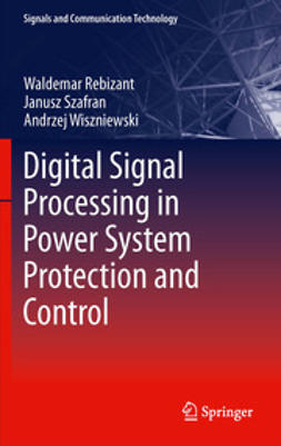 Rebizant, Waldemar - Digital Signal Processing in Power System Protection and Control, ebook
