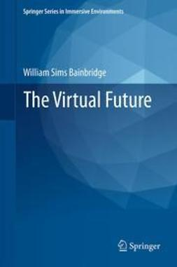 Bainbridge, William Sims - The Virtual Future, ebook