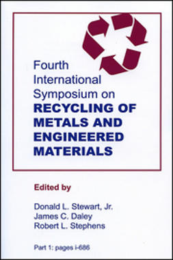 Stewart, Donald L. - Fourth International Symposium on Recycling of Metals and Engineered Materials: (Part 1: pages i - 686; Part 2: pages 687 - 1398), ebook