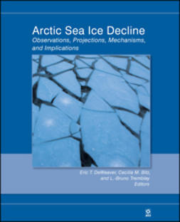 Bitz, Cecilia M. - Arctic Sea Ice Decline: Observations, Projections, Mechanisms, and Implications, ebook
