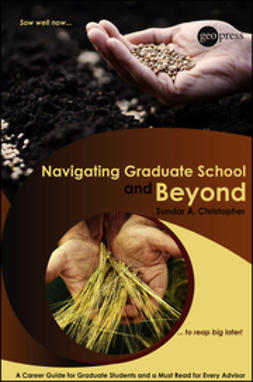 Christopher, Sundar A. - Navigating Graduate School and Beyond: A Career Guide for Graduate Students and a Must Read for Every Advisor, ebook