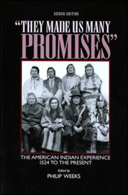 "Weeks, Philip - ""They Made Us Many Promises"": The American Indian Experience 1524 to the Present, ebook"