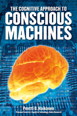 Haikonen, Pentti O. - The Cognitive Approach to Conscious Machines, ebook