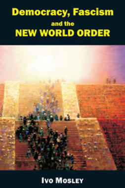 Mosley, Ivo - Democracy, Fascism and the New World Order, e-bok
