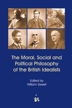 Sweet, William - The Moral, Social and Political Philosophy of the British Idealists, ebook