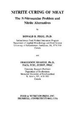 Pegg, Ronald B. - Nitrite Curing of Meat: The N-Nitrosamine Problem and Nitrite Alternatives, ebook