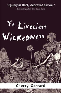 Gerrard, Cherry - Ye Liveliest Wickedness, ebook