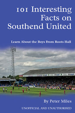Miles, Peter - 101 Interesting Facts on Southend United, e-bok