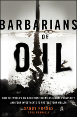 Franks, Sandy - Barbarians of Oil: How the World's Oil Addiction Threatens Global Prosperity and Four Investments to Protect Your Wealth, ebook