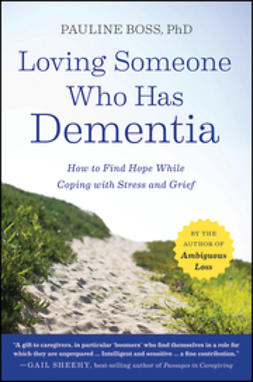 Boss, Pauline - Loving Someone Who Has Dementia: How to Find Hope while Coping with Stress and Grief, e-bok