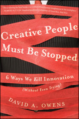 Owens, David A - Creative People Must Be Stopped: 6 Ways We Kill Innovation (Without Even Trying), ebook