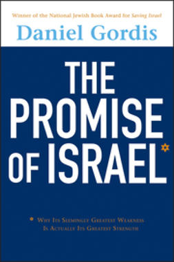 Gordis, Daniel - The Promise of Israel: Why Its Seemingly Greatest Weakness Is Actually Its Greatest Strength, ebook