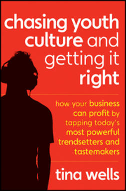 Wells, Tina - Chasing Youth Culture and Getting it Right: How Your Business Can Profit by Tapping Today's Most Powerful Trendsetters and Tastemakers, ebook
