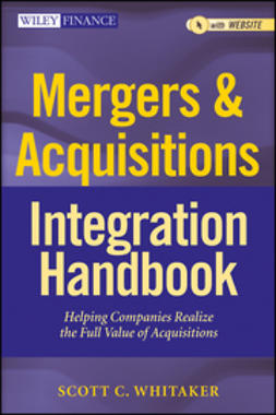Whitaker, Scott C. - Mergers & Acquisitions Integration Handbook: Helping Companies Realize The Full Value of Acquisitions, ebook