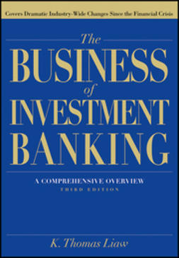 Liaw, K. Thomas - The Business of Investment Banking: A Comprehensive Overview, ebook