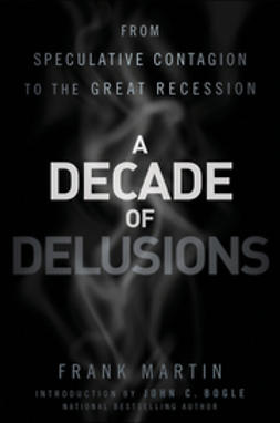 Martin, Frank K. - A Decade of Delusions: From Speculative Contagion to the Great Recession, e-kirja