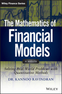 Ravindran, Kannoo - The Mathematics of Financial Models + Website: Solving Real-World Problems with Quantitative Methods, e-bok