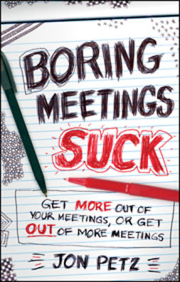 Petz, Jon - Boring Meetings Suck: Get More Out of Your Meetings, or Get Out of More Meetings, ebook