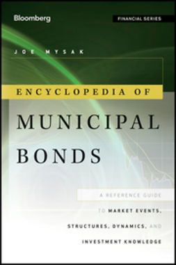 Mysak, Joe - Encyclopedia of Municipal Bonds: A Reference Guide to Market Events, Structures, Dynamics, and Investment Knowledge, ebook
