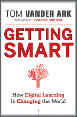 Ark, Tom Vander - Getting Smart: How Digital Learning is Changing the World, ebook