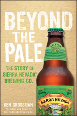 Grossman, Ken - Beyond the Pale: The Story of Sierra Nevada Brewing Co., e-bok