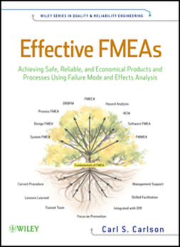 Carlson, Carl - Effective FMEAs: Achieving Safe, Reliable, and Economical Products and Processes using Failure Mode and Effects Analysis, ebook