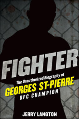 Langton, Jerry - Fighter: The Unauthorized Biography of Georges St-Pierre, UFC Champion, ebook