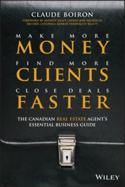 Boiron, Claude - Make More Money, Find More Clients, Close Deals Faster: The Canadian Real Estate Agents Essential Business Guide, ebook
