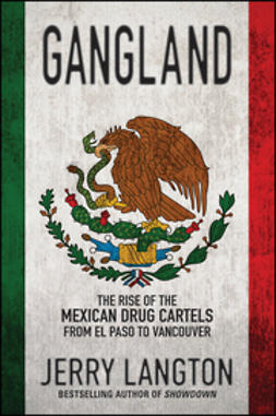 Langton, Jerry - Gangland: The Rise of the Mexican Drug Cartels from El Paso to Vancouver, ebook