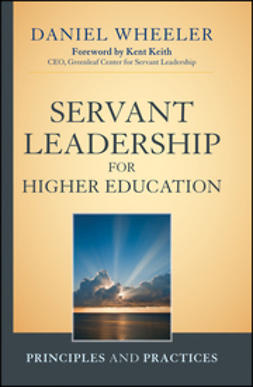 Wheeler, Daniel W. - Servant Leadership for Higher Education: Principles and Practices, ebook