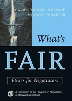 Menkel-Meadow, Carrie - What's Fair: Ethics for Negotiators, ebook