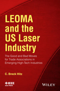 Hitz, C. Breck - LEOMA and the US Laser Industry: The Good and Bad Moves for Trade Associations in Emerging High-Tech Industries, e-kirja