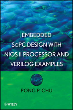 Chu, Pong P. - Embedded SoPC Design with Nios II Processor and Verilog Examples, ebook