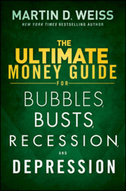 Weiss, Martin D. - The Ultimate Money Guide for Bubbles, Busts, Recession and Depression, e-bok