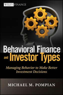 Pompian, Michael - Behavioral Finance and Investor Types: Managing Behavior to Make Better Investment Decisions, e-bok