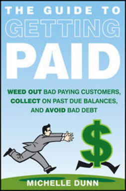 Dunn, Michelle - Get Paid: Weed-out Bad Paying Customers, Collect on Past Due Balances, and Avoid Bad Debt, e-kirja