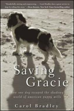 Bradley, Carol - Saving Gracie: How One Dog Escaped the Shadowy World of American Puppy Mills, ebook