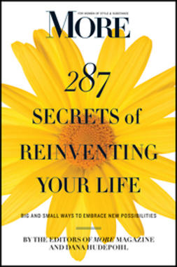 UNKNOWN - MORE Magazine 287 Secrets of Reinventing Your Life: Big and Small Ways to Embrace New Possibilities, e-bok