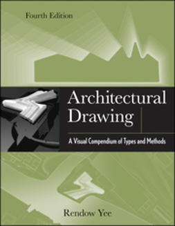 Yee, Rendow - Architectural Drawing: A Visual Compendium of Types and Methods, e-kirja