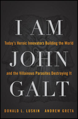 Luskin, Donald - I Am John Galt: Today's Heroic Innovators Building the World and the Villainous Parasites Destroying It, ebook
