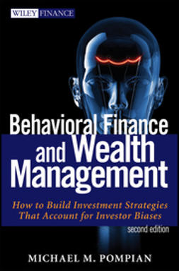 Pompian, Michael - Behavioral Finance and Wealth Management: How to Build Optimal Portfolios That Account for Investor Biases, e-kirja