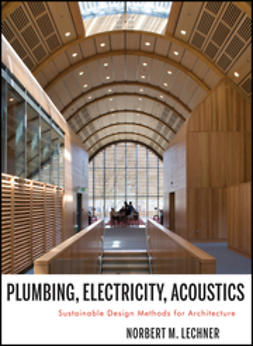 Lechner, Norbert M. - Plumbing, Electricity, Acoustics: Sustainable Design Methods for Architecture, e-bok