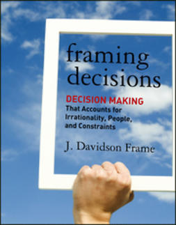 Frame, J. Davidson - Framing Decisions: Decision-Making that Accounts for Irrationality, People and Constraints, ebook