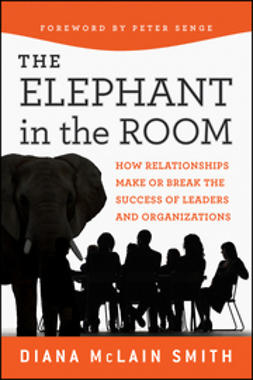 Smith, Diana McLain - Elephant in the Room: How Relationships Make or Break the Success of Leaders and Organizations, ebook